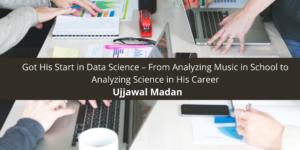 Ujjawal Madan Got His Start in Data Science – From Analyzing Mu School