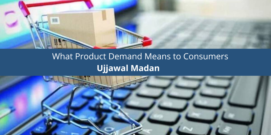 Ujjawal Madan: What Product Demand Means to Consumers