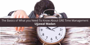 Ujjawal Madan The Basics of What you About GRE Time Management
